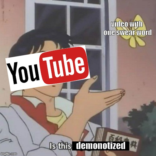 Is This A blank | video with one swear word demonotized | image tagged in is this a blank | made w/ Imgflip meme maker