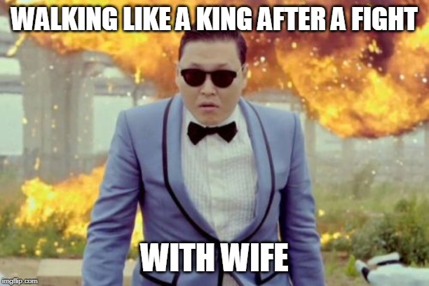 Gangnam Style PSY |  WALKING LIKE A KING AFTER A FIGHT; WITH WIFE | image tagged in memes,gangnam style psy | made w/ Imgflip meme maker