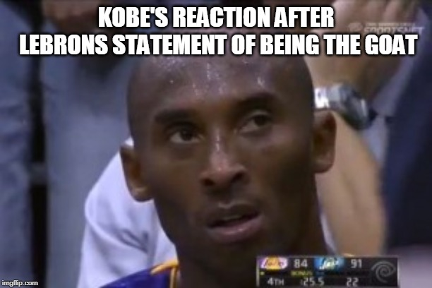 Questionable Strategy Kobe | KOBE'S REACTION AFTER LEBRONS STATEMENT OF BEING THE GOAT | image tagged in memes,questionable strategy kobe | made w/ Imgflip meme maker