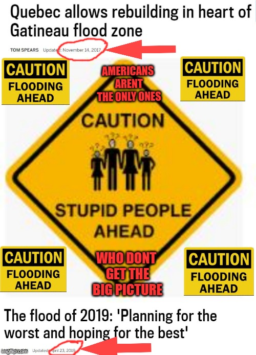 Common Sense...where? | AMERICANS ARENT THE ONLY ONES WHO DONT GET THE BIG PICTURE | image tagged in flooding,disaster,human stupidity,oblivious,meanwhile in canada,special kind of stupid | made w/ Imgflip meme maker