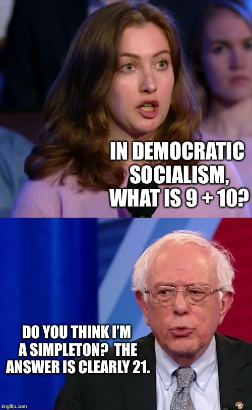 Bernie's Common Core Math | IN DEMOCRATIC SOCIALISM, WHAT IS 9 + 10? DO YOU THINK I'M A SIMPLETON?  THE ANSWER IS CLEARLY 21. | image tagged in memes,bernie sanders,town hall,cnn,math | made w/ Imgflip meme maker
