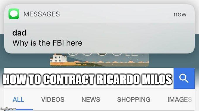 why is the FBI here? | HOW TO CONTRACT RICARDO MILOS | image tagged in why is the fbi here | made w/ Imgflip meme maker