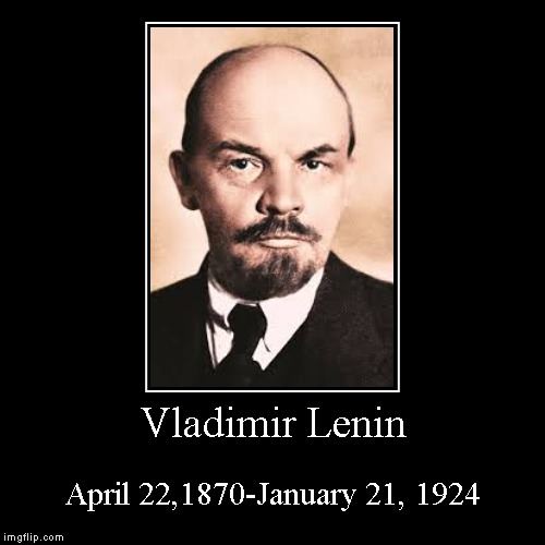 Vladimir Lenin | April 22,1870-January 21, 1924 | image tagged in funny,demotivationals | made w/ Imgflip demotivational maker