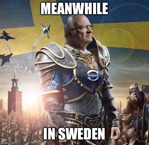 No caption needed | MEANWHILE IN SWEDEN | image tagged in sweden,king | made w/ Imgflip meme maker