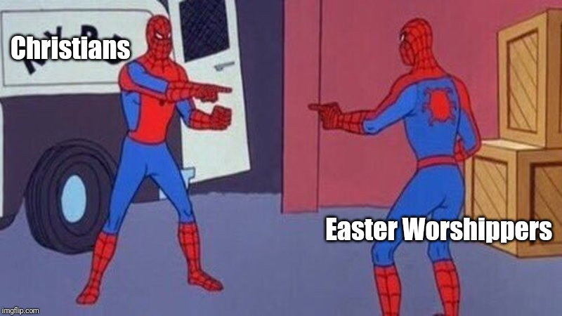 spiderman pointing at spiderman | Christians Easter Worshippers | image tagged in spiderman pointing at spiderman | made w/ Imgflip meme maker