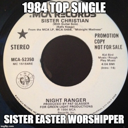 1984 TOP SINGLE SISTER EASTER WORSHIPPER | image tagged in politics | made w/ Imgflip meme maker