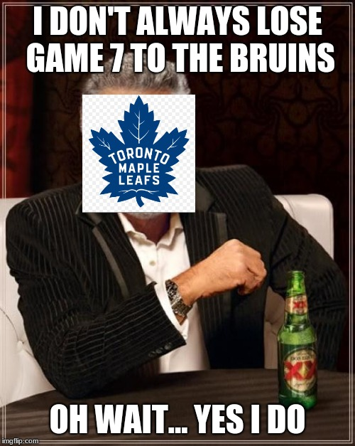 The Most Interesting Man In The World |  I DON'T ALWAYS LOSE GAME 7 TO THE BRUINS; OH WAIT... YES I DO | image tagged in memes,the most interesting man in the world | made w/ Imgflip meme maker