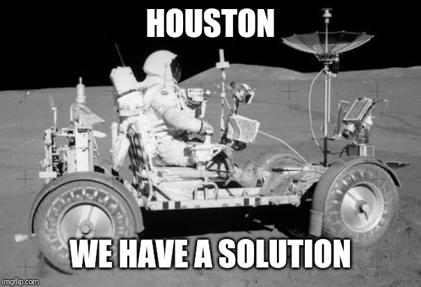 moon buggy | HOUSTON WE HAVE A SOLUTION | image tagged in moon buggy | made w/ Imgflip meme maker