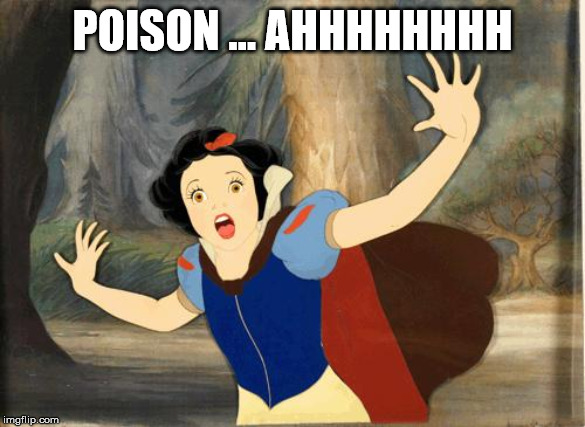 snow white  | POISON ... AHHHHHHHH | image tagged in snow white | made w/ Imgflip meme maker