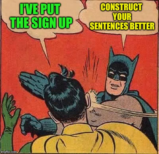 Batman Slapping Robin Meme | I'VE PUT THE SIGN UP CONSTRUCT YOUR SENTENCES BETTER | image tagged in memes,batman slapping robin | made w/ Imgflip meme maker