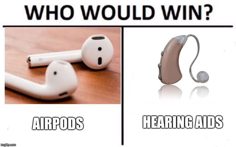 Who Would Win? | AIRPODS HEARING AIDS | image tagged in memes,who would win,airpods,hearing aids,funny,gifs | made w/ Imgflip meme maker