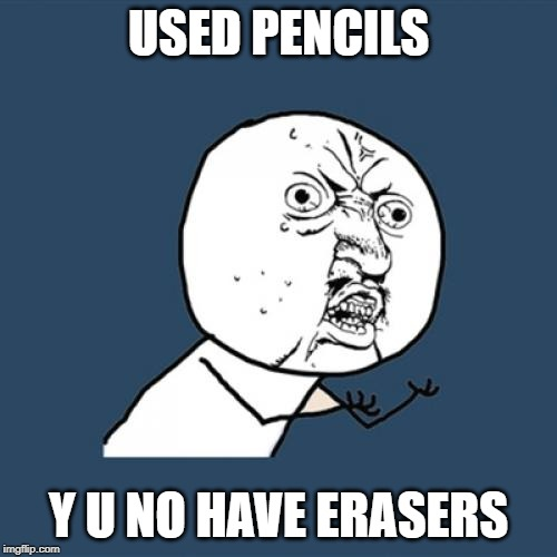 Y U No Meme | USED PENCILS Y U NO HAVE ERASERS | image tagged in memes,y u no | made w/ Imgflip meme maker