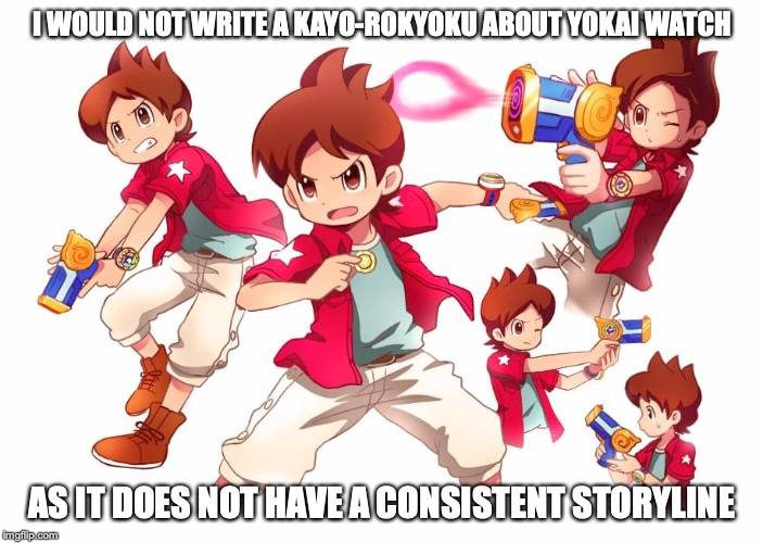 Nathan Adams |  I WOULD NOT WRITE A KAYO-ROKYOKU ABOUT YOKAI WATCH; AS IT DOES NOT HAVE A CONSISTENT STORYLINE | image tagged in nathan adams,yokai watch,memes,keita amano | made w/ Imgflip meme maker