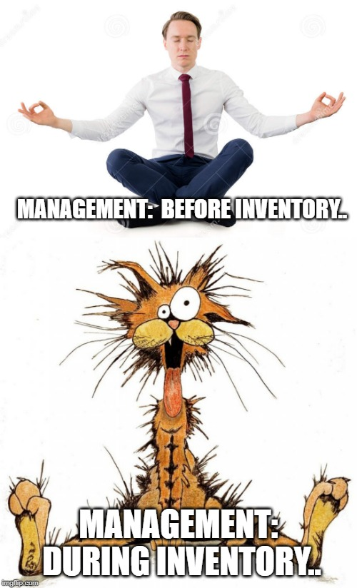 MANAGEMENT:  BEFORE INVENTORY.. MANAGEMENT: DURING INVENTORY.. | image tagged in stressed out,retail,management | made w/ Imgflip meme maker