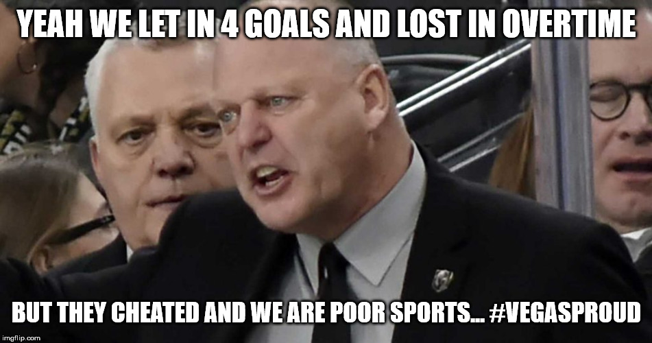 Vegas Knights |  YEAH WE LET IN 4 GOALS AND LOST IN OVERTIME; BUT THEY CHEATED AND WE ARE POOR SPORTS... #VEGASPROUD | image tagged in ice hockey,cheaters | made w/ Imgflip meme maker