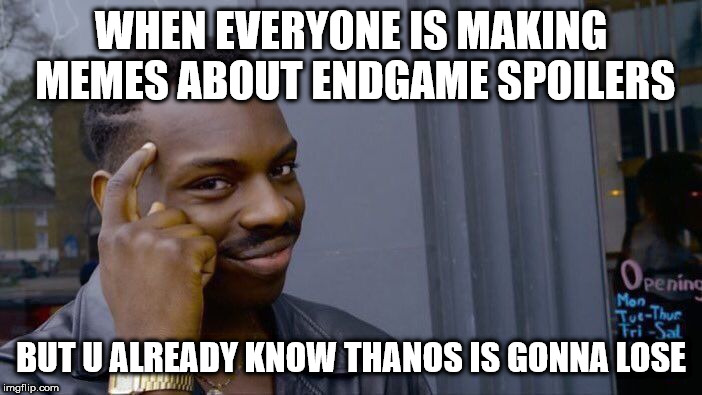 Roll Safe Think About It | WHEN EVERYONE IS MAKING MEMES ABOUT ENDGAME SPOILERS BUT U ALREADY KNOW THANOS IS GONNA LOSE | image tagged in memes,roll safe think about it | made w/ Imgflip meme maker