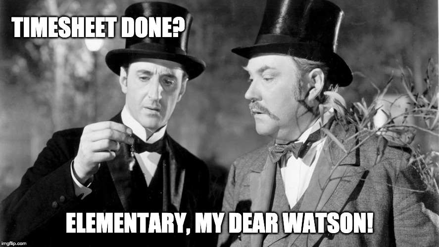 Sherlock Homes Timesheet Reminder | TIMESHEET DONE? ELEMENTARY, MY DEAR WATSON! | image tagged in sherlock homes,timesheet reminder,timesheet meme,time | made w/ Imgflip meme maker