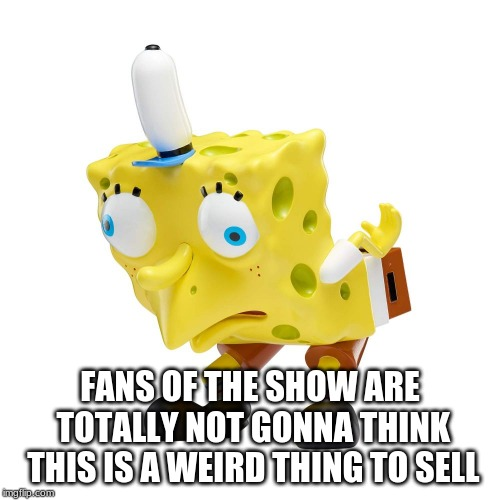Mocking SpongeBob Figure | FANS OF THE SHOW ARE TOTALLY NOT GONNA THINK THIS IS A WEIRD THING TO SELL | image tagged in spongebob,mocking spongebob,nickelodeon,figure,toy | made w/ Imgflip meme maker