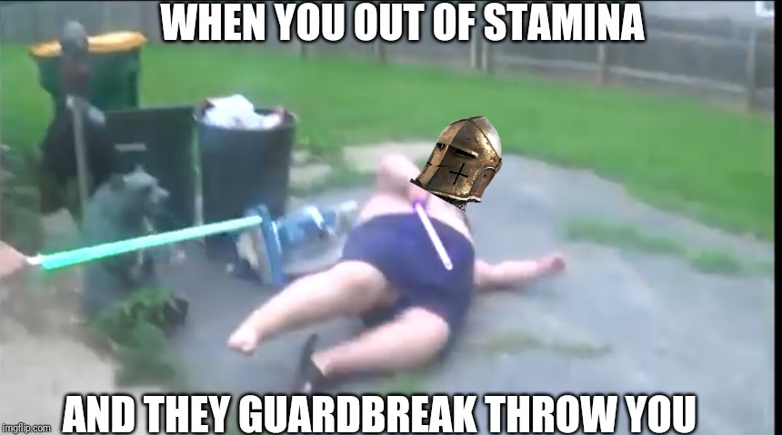 For Honor players only get this |  WHEN YOU OUT OF STAMINA; AND THEY GUARDBREAK THROW YOU | image tagged in for honor | made w/ Imgflip meme maker