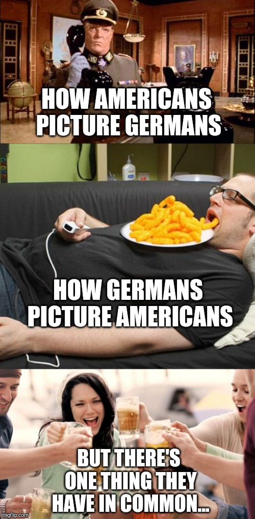 Germans and Americans |  HOW AMERICANS PICTURE GERMANS; HOW GERMANS PICTURE AMERICANS; BUT THERE'S ONE THING THEY HAVE IN COMMON... | image tagged in german top secret big phone,german,american,usa,beer,stereotypes | made w/ Imgflip meme maker