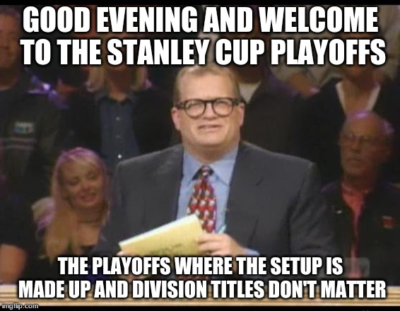 Whose Line is it Anyway | GOOD EVENING AND WELCOME TO THE STANLEY CUP PLAYOFFS THE PLAYOFFS WHERE THE SETUP IS MADE UP AND DIVISION TITLES DON'T MATTER | image tagged in whose line is it anyway | made w/ Imgflip meme maker