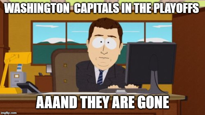 2019 Stanley Cup Finals |  WASHINGTON  CAPITALS IN THE PLAYOFFS; AAAND THEY ARE GONE | image tagged in memes,aaaaand its gone,nhl,stanley cup | made w/ Imgflip meme maker