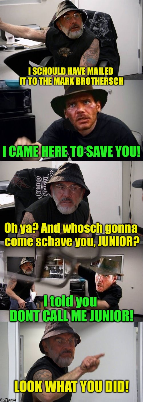 The Last Crusade - Best scene ??? | I SCHOULD HAVE MAILED IT TO THE MARX BROTHERSCH I CAME HERE TO SAVE YOU! Oh ya? And whosch gonna come schave you, JUNIOR? I told you DONT CA | image tagged in american chopper argument indiana jones style template,indiana jones,the last jedi,han solo,sean connery,pie charts | made w/ Imgflip meme maker