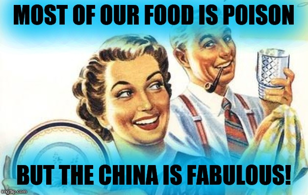 Say NO to GMO | MOST OF OUR FOOD IS POISON BUT THE CHINA IS FABULOUS! | image tagged in gmo,poison,toxic,diet,death,government corruption | made w/ Imgflip meme maker