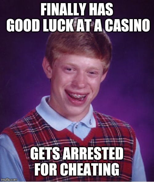 Bad Luck Brian | FINALLY HAS GOOD LUCK AT A CASINO GETS ARRESTED FOR CHEATING | image tagged in memes,bad luck brian,funny,casino,good luck,arrested | made w/ Imgflip meme maker