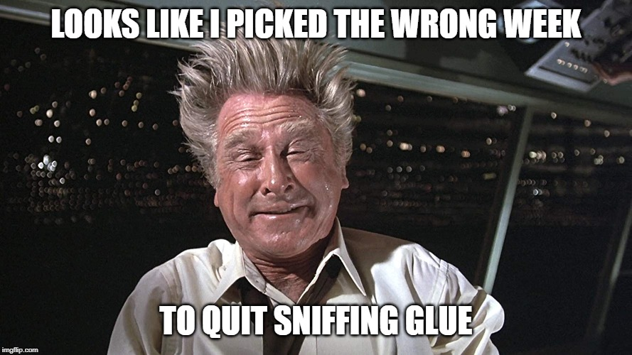 LOOKS LIKE I PICKED THE WRONG WEEK TO QUIT SNIFFING GLUE | image tagged in lloyd bridges,drugs are bad,sniff,glue,airplane wrong week | made w/ Imgflip meme maker