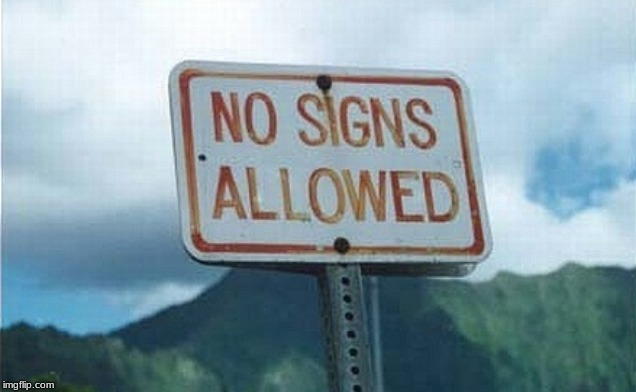 Stupid Signs Week | image tagged in stupid signs week,memes | made w/ Imgflip meme maker
