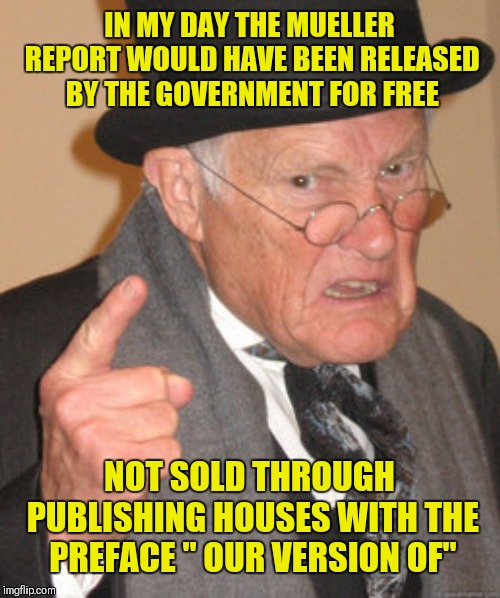 "It's all in the translation really | IN MY DAY THE MUELLER REPORT WOULD HAVE BEEN RELEASED BY THE GOVERNMENT FOR FREE NOT SOLD THROUGH PUBLISHING HOUSES WITH THE PREFACE "" OUR V 