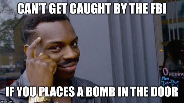 Roll Safe Think About It Meme | CAN'T GET CAUGHT BY THE FBI IF YOU PLACES A BOMB IN THE DOOR | image tagged in memes,roll safe think about it | made w/ Imgflip meme maker