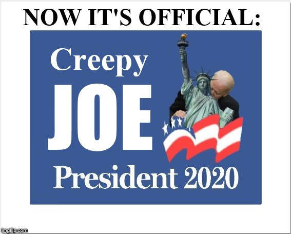 He's officially in the race now. | Creepy JOE NOW IT'S OFFICIAL: | image tagged in creepy joe biden,election 2020,politics,memes | made w/ Imgflip meme maker