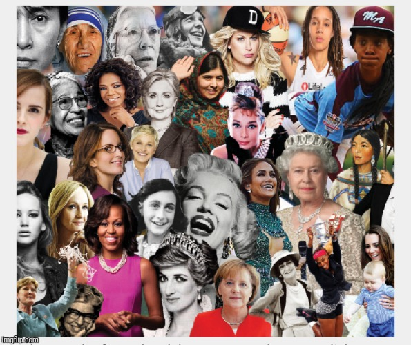 Who's a Woman You Admire? (Her picture doesn't have to be here) | image tagged in hero,women,girl power | made w/ Imgflip meme maker
