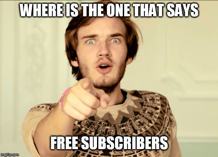 WHERE IS THE ONE THAT SAYS FREE SUBSCRIBERS | made w/ Imgflip meme maker