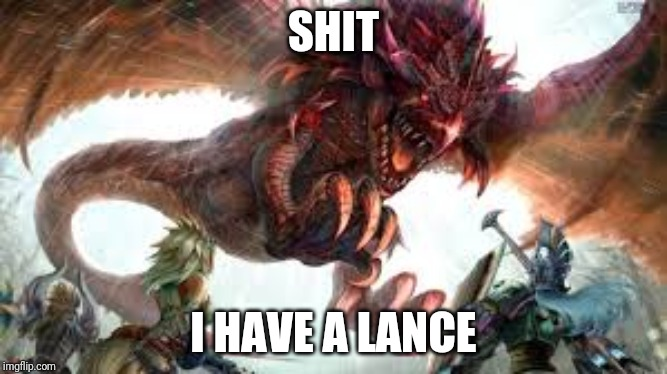Monster Hunter | SHIT I HAVE A LANCE | image tagged in monster hunter | made w/ Imgflip meme maker