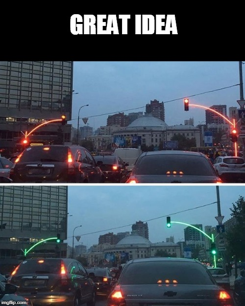 GREAT IDEA | image tagged in good idea,traffic light | made w/ Imgflip meme maker