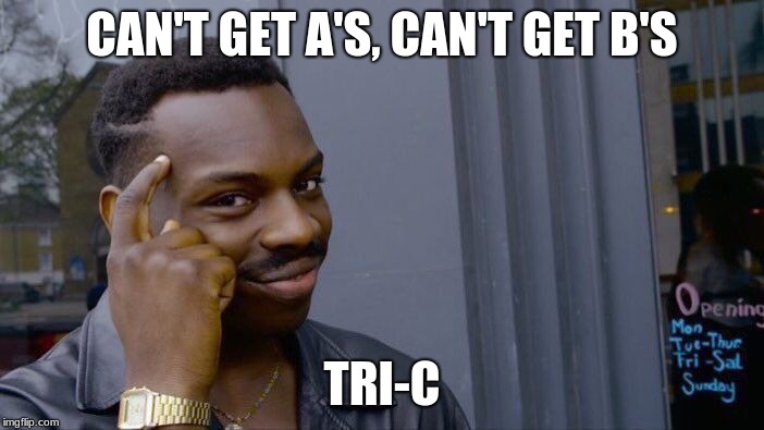 Roll Safe Think About It Meme | CAN'T GET A'S, CAN'T GET B'S TRI-C | image tagged in memes,roll safe think about it | made w/ Imgflip meme maker