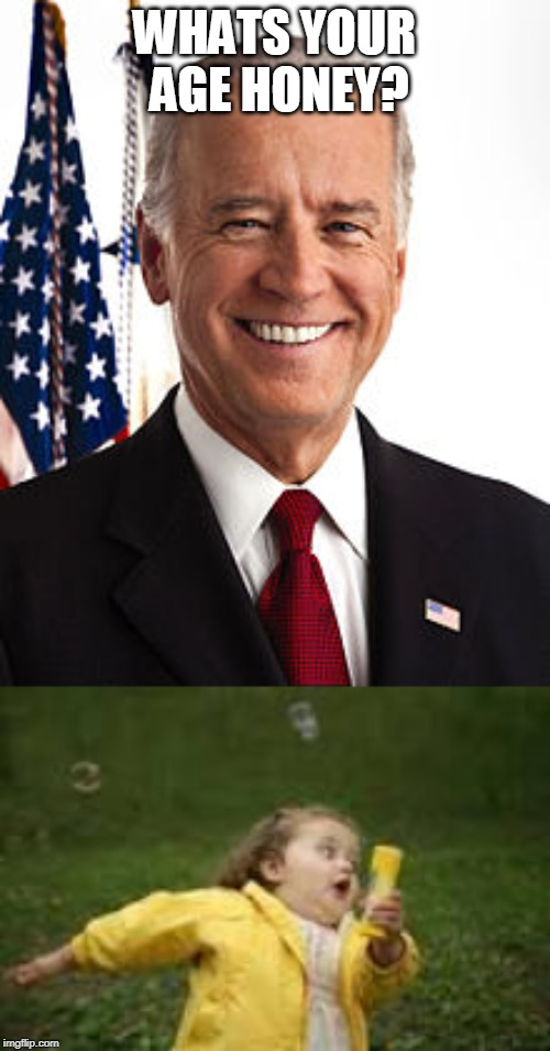 WHATS YOUR AGE HONEY? | image tagged in memes,joe biden | made w/ Imgflip meme maker