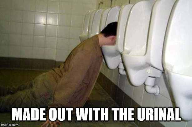Drunk guy | MADE OUT WITH THE URINAL | image tagged in drunk guy | made w/ Imgflip meme maker