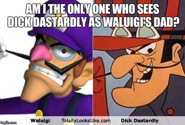 Waluigi and Dick Dastardly | AM I THE ONLY ONE WHO SEES DICK DASTARDLY AS WALUIGI'S DAD? | image tagged in waluigi and dick dastardly | made w/ Imgflip meme maker