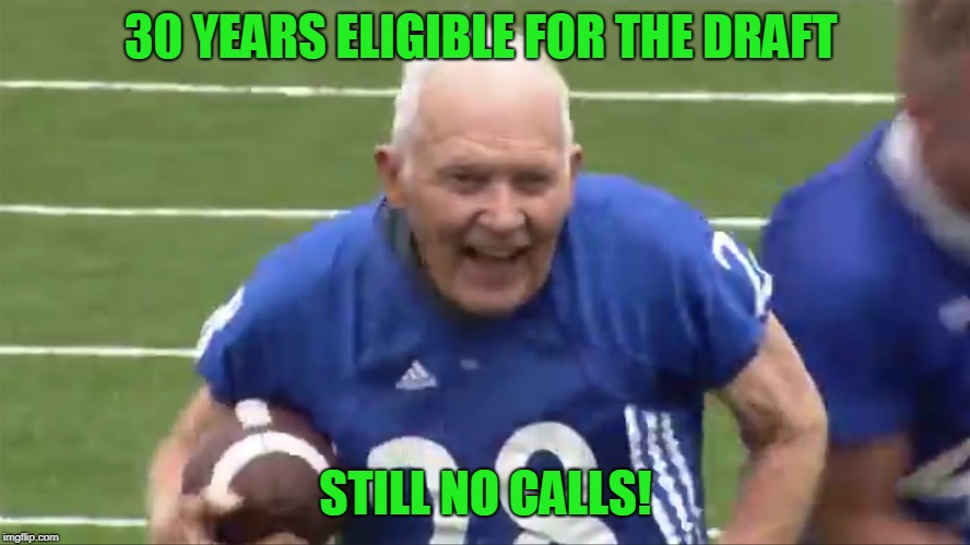 I don't understand! I can run the 40 in sub 4.4 (That's 4 days, 4 hours) |  30 YEARS ELIGIBLE FOR THE DRAFT; STILL NO CALLS! | image tagged in nfl draft,old joke,funny,humor | made w/ Imgflip meme maker