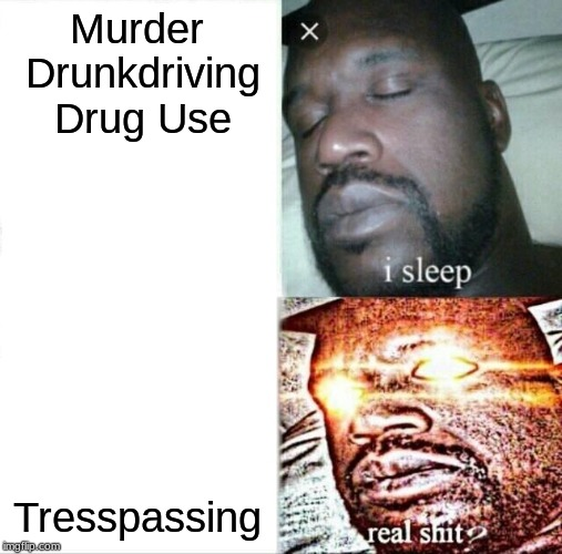 Sleeping Shaq | Murder Drunkdriving Drug Use Tresspassing | image tagged in memes,sleeping shaq | made w/ Imgflip meme maker