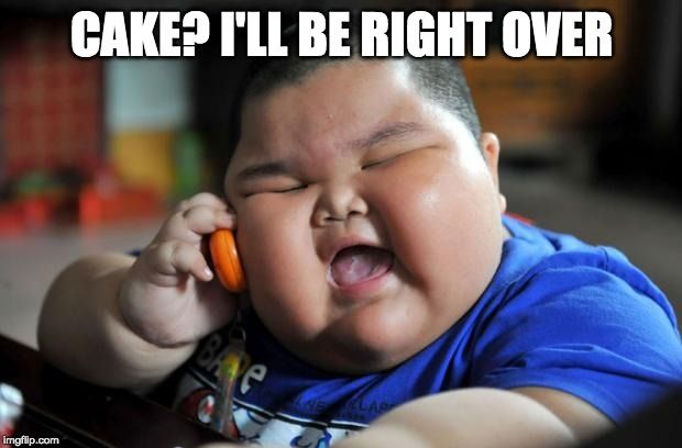 Fat Asian Kid | CAKE? I'LL BE RIGHT OVER | image tagged in fat asian kid | made w/ Imgflip meme maker