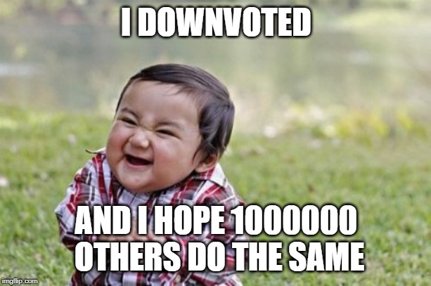 I DOWNVOTED AND I HOPE 1000000 OTHERS DO THE SAME | image tagged in memes,evil toddler | made w/ Imgflip meme maker