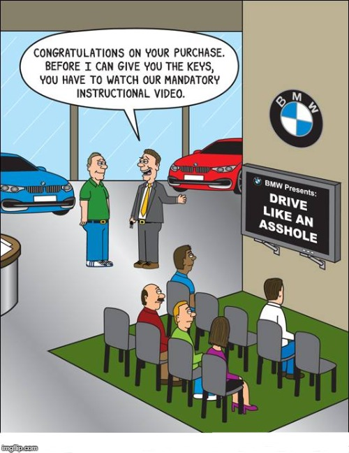 BMW | image tagged in bmw,drive,a-hole | made w/ Imgflip meme maker