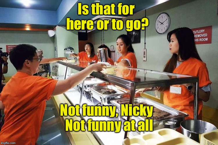 Prison humor | Is that for here or to go? Not funny, Nicky  Not funny at all | image tagged in memes,prison,fast food,cafe | made w/ Imgflip meme maker