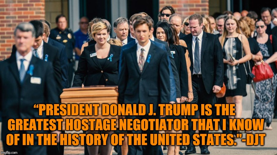 "The Warmbeirs I'm sure would beg to differ, but whatevs. | ""PRESIDENT DONALD J. TRUMP IS THE GREATEST HOSTAGE NEGOTIATOR THAT I KNOW OF IN THE HISTORY OF THE UNITED STATES.""-DJT 