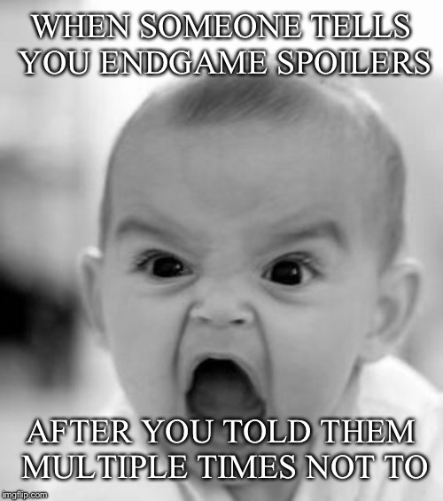 Angry Baby | WHEN SOMEONE TELLS YOU ENDGAME SPOILERS AFTER YOU TOLD THEM MULTIPLE TIMES NOT TO | image tagged in memes,angry baby | made w/ Imgflip meme maker